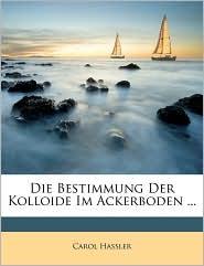 Die Bestimmung Der Kolloide Im Ackerboden. - Carol Hassler