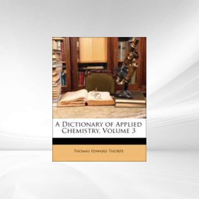 A Dictionary of Applied Chemistry, Volume 3 als Taschenbuch von Thomas Edward Thorpe - Nabu Press