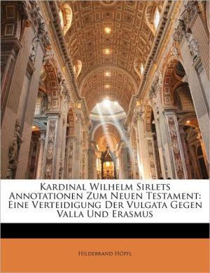 Kardinal Wilhelm Sirlets Annotationen Zum Neuen Testament: Eine Verteidigung Der Vulgata Gegen Valla Und Erasmus - Hildebrand H pfl