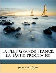 La Plus Grande France: La T che Prochaine - Jules Corr ard