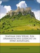 Lessing, Gotthold Ephraim: Nathan der Weise. Ein dramatisches Gedicht in fünf Aufzügen.