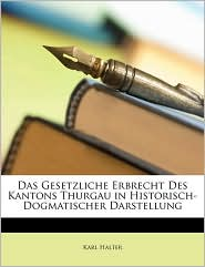 Das Gesetzliche Erbrecht Des Kantons Thurgau in Historisch-Dogmatischer Darstellung - Karl Halter