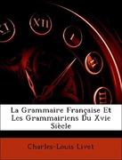 Livet, Charles-Louis: La Grammaire Française Et Les Grammairiens Du Xvie Siècle