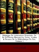 Anonymous: Mêlanges De Littérature Orientale, Tr. De Différens Manuscrits Tures, Arabes Persans De La Bibliothéque Du Roi, Volume 1