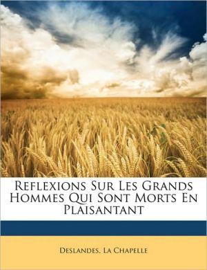 Reflexions Sur Les Grands Hommes Qui Sont Morts En Plaisantant - Deslandes, La Chapelle
