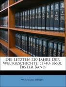 Menzel, Wolfgang: Die Letzten 120 Jahre Der Weltgeschichte: (1740-1860), Erster Band