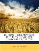 Schacht, Hermann: Lehrbuch Der Anatomie Und Physiologie Der Gewächse, Erster Teil