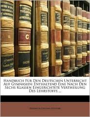 Handbuch F R Den Deutschen Unterricht Auf Gymnasien - Friedrich Joachim G Nther, Friedrich Joachim G. Nther