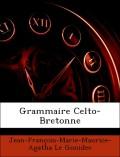 Le Gonidec, Jean-François-Marie-Maurice-Agatha: Grammaire Celto-Bretonne