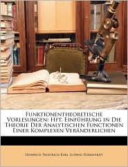 Funktionentheoretische Vorlesungen: Hft. Einfuhrung in Die Theorie Der Analytischen Functionen Einer Komplexen Veranderlichen - Heinrich Friedrich Karl Ludwi Burkhardt