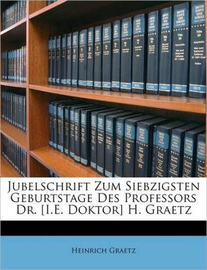 Jubelschrift Zum Siebzigsten Geburtstage Des Professors Dr. [I.E. Doktor] H. Graetz - Heinrich Graetz