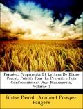 Pascal, Blaise;Faugère, Armand Prosper: Pensées, Fragments Et Lettres De Blaise Pascal, Publiés Pour La Première Fois Conformément Aux Manuscrits, Volume 1