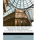 The Theory and Practice of Water Colour Painting - George Barret