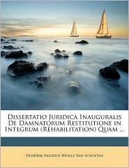 Dissertatio Juridica Inauguralis De Damnatorum Restitutione in Integrum (R habilitation) Quam. - Hendrik Valerius Wesele Van Scholten