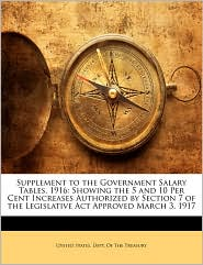 Supplement to the Government Salary Tables, 1916: Showing the 5 and 10 Per Cent Increases Authorized by Section 7 of the Legislative Act Approved March 3, 1917