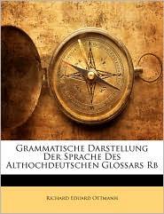 Grammatische Darstellung Der Sprache Des Althochdeutschen Glossars RB - Richard Eduard Ottmann