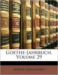 Goethe-Jahrbuch, Volume 29 - Goethe-Gesellschaft