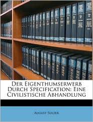 Der Eigenthumserwerb Durch Specification: Eine Civilistische Abhandlung - August Sulzer