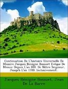 Bossuet, Jacques Bénigne;De La Barre, Jean: Continuation De L´histoire Universelle De Messire Jacques Benigne Bossuet Evêque De Meaux: Depuis L´an 800. De Nôtre Seigneur, Jusqu´à L´an 1700. Inclusivement..