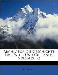 Archiv f r die Geschichte Liv, Esth, und Curlands. Band I. - Anonymous