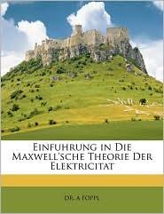 Einfuhrung In Die Maxwell'sche Theorie Der Elektricitat - A Foppl
