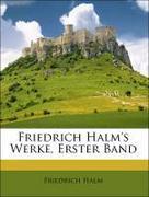 Halm Friedrich: Friedrich Halm´s Werke, Erster Band