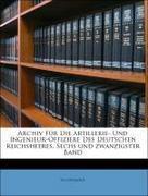Anonymous: Archiv Für Die Artillerie- Und Ingenieur-Offiziere Des Deutschen Reichsheeres, Sechs und zwanzigster Band