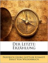 Der Letzte: Erzhlung - Friedrich Georg Gottlob Schmidt, Ernst Von Wildenbruch