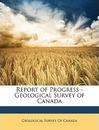 Report of Progress - Geological Survey of Canada - Survey Of Canada Geological Survey of Canada