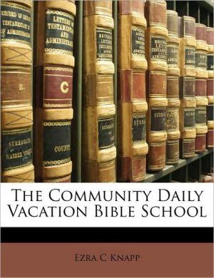The Community Daily Vacation Bible School - Ezra C Knapp