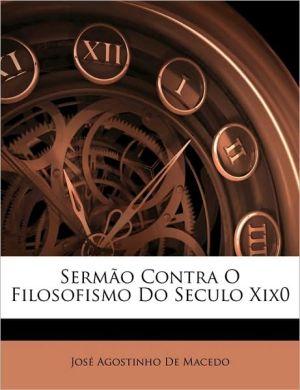 Serm o Contra O Filosofismo Do Seculo Xix0 - Jos Agostinho De Macedo