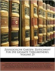 Zoologische Garten: Zeitschrift Fr Die Gesamte Tiergrtnerei, Volume 25