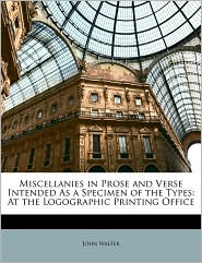 Miscellanies in Prose and Verse Intended As a Specimen of the Types: At the Logographic Printing Office - John Walter