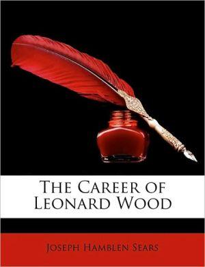 The Career of Leonard Wood - Joseph Hamblen Sears