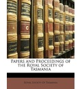 Papers and Proceedings of the Royal Society of Tasmania - Society Of Tasmania Royal Society of Tasmania