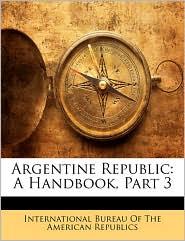 Argentine Republic: A Handbook, Part 3