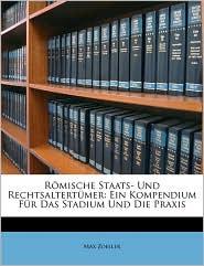 Romische Staats- Und Rechtsaltertumer: Ein Kompendium Fur Das Stadium Und Die Praxis - Max Zoeller
