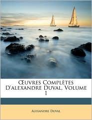 uvres Compl tes D'alexandre Duval, Volume 1 - Alexandre Duval