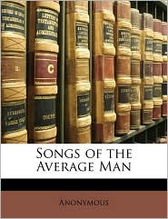 Songs of the Average Man - Anonymous