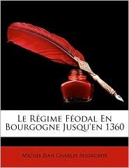 Le Rgime Fodal En Bourgogne Jusqu'en 1360 - Michel Jean Charles Seignobos