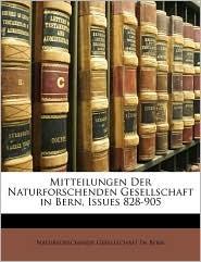 Mitteilungen Der Naturforschenden Gesellschaft in Bern, Issues 828-905 - Created by Ge Naturforschende Gesellschaft in Bern