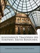 Euripides;Schöne, Friedreich Gottlieb: Ausgewählte Tragödien des Euripides. Erstes Bändchen.