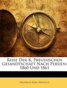 Brugsch, Heinrich Karl: Reise Der K. Preussischen Gesandtschaft Nach Persien: 1860 Und 1861