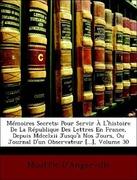 D´Angerville, Mouffle: Mémoires Secrets: Pour Servir À L´histoire De La République Des Lettres En France, Depuis Mdcclxii Jusqu´à Nos Jours, Ou Journal D´un Observateur [...], Volume 30