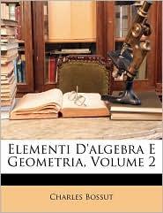 Elementi D'Algebra E Geometria, Volume 2 - Charles Bossut