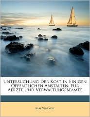 Untersuchung Der Kost in Einigen Ffentlichen Anstalten: Fr Aerzte Und Verwaltungsbeamte - Karl Von Voit