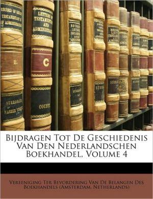 Bijdragen Tot De Geschiedenis Van Den Nederlandschen Boekhandel, Volume 4 - Created by Vereeniging Ter Vereeniging Ter Bevordering Van De Belan
