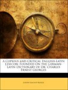 A Copious and Critical English-Latin Lexicon: Founded On the German-Latin Dictionary of Dr. Charles Ernest Georges als Taschenbuch von Joseph Esmo... - Nabu Press