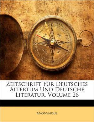 Zeitschrift F r Deutsches Altertum Und Deutsche Literatur, Volume 26 - Anonymous