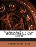 Von Prince, Magdalene: Eine Deutsche Frau Im Innern Deutsch-Ostafrikas: Elf Jahre Nach Tagebuchblättern Erzahlt